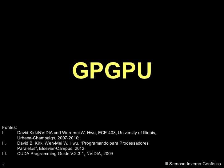 GPGPUFontes:I.      David Kirk/NVIDIA and Wen-mei W. Hwu, ECE 408, University of Illinois,        Urbana-Champaign, 2007-2...