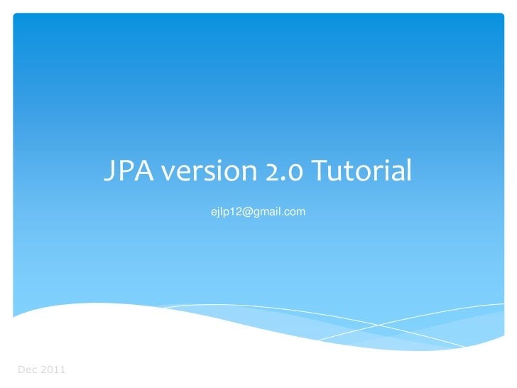 JPA version 2.0 Tutorial                   ejlp12@gmail.comDec 2011