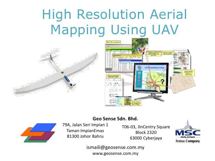 High Resolution Aerial Mapping Using UAV<br />Geo Sense Sdn. Bhd.<br />79A, Jalan Seri Impian 1<br />Taman ImpianEmas<br /...