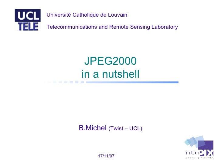 JPEG2000 in a  nutshell B.Michel  (Twist – UCL) 28/05/09