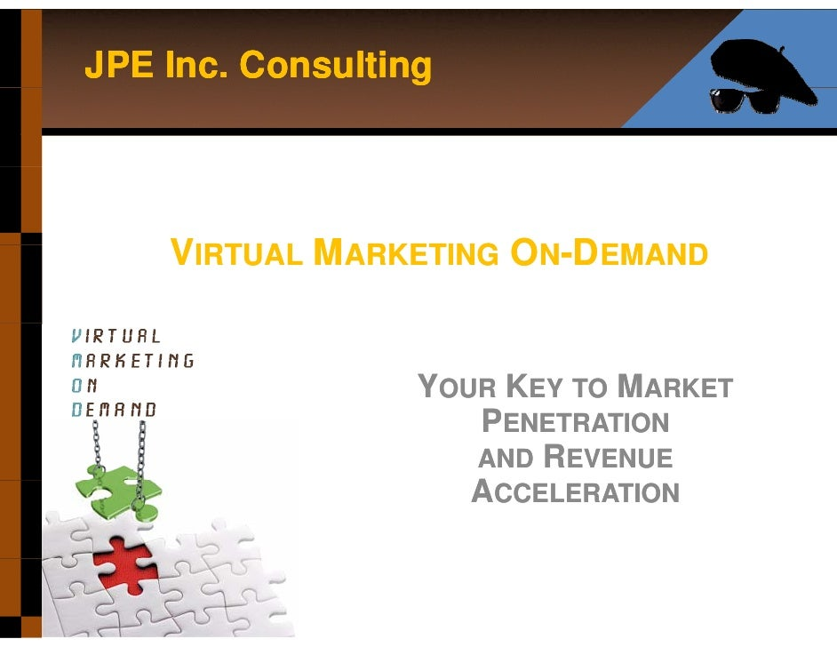 JPE Inc. Consulting         VIRTUAL MARKETING ON-DEMAND                     YOUR KEY TO MARKET                      PENETR...