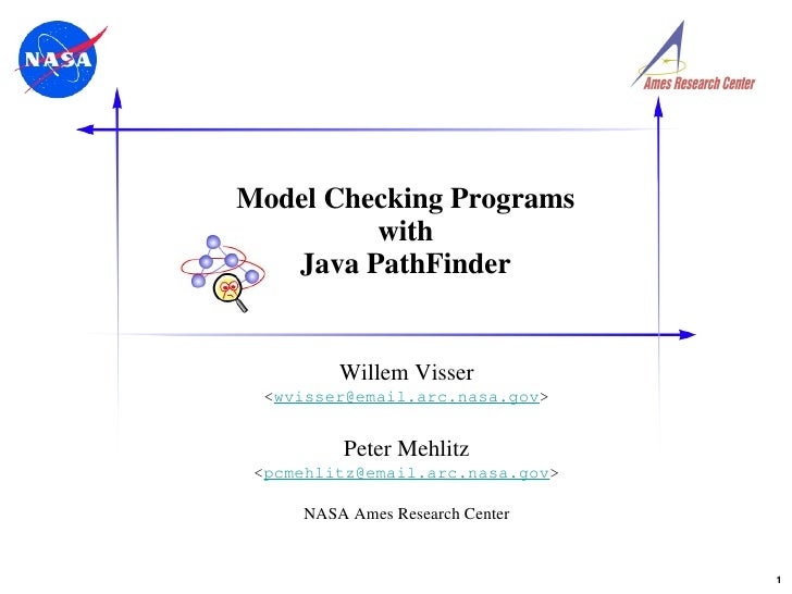 Model Checking Programs with Java PathFinder Willem Visser < [email_address] > Peter Mehlitz < [email_address] > NASA Ames...