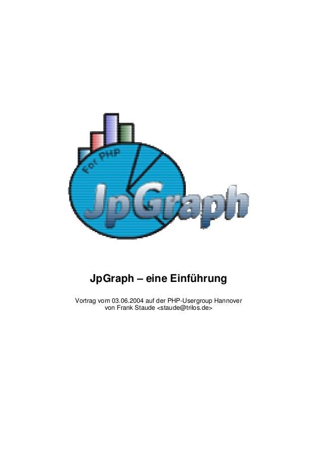 JpGraph – eine Einführung  Vortrag vom 03.06.2004 auf der PHP-Usergroup Hannover  von Frank Staude <staude@trilos.de>