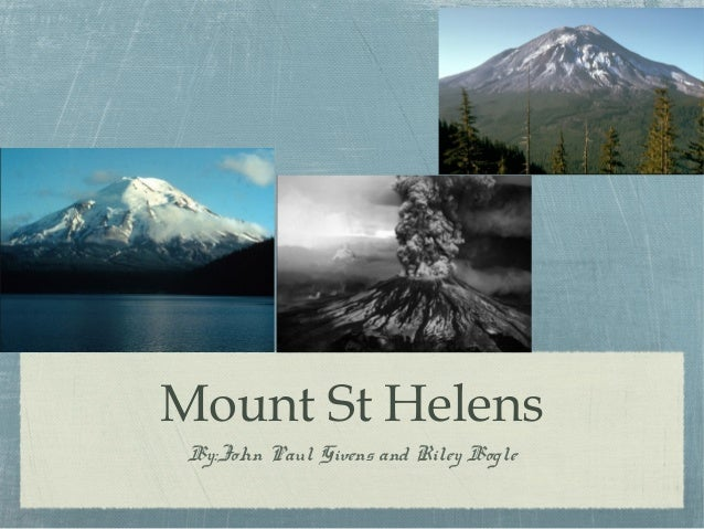 Mount St Helens By:John Paul Givens and Riley Bogle