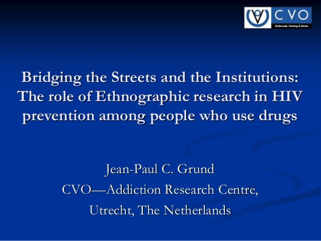 Bridging the Streets and the Institutions: The role of Ethnographic research in HIV prevention among people who use drugs ...