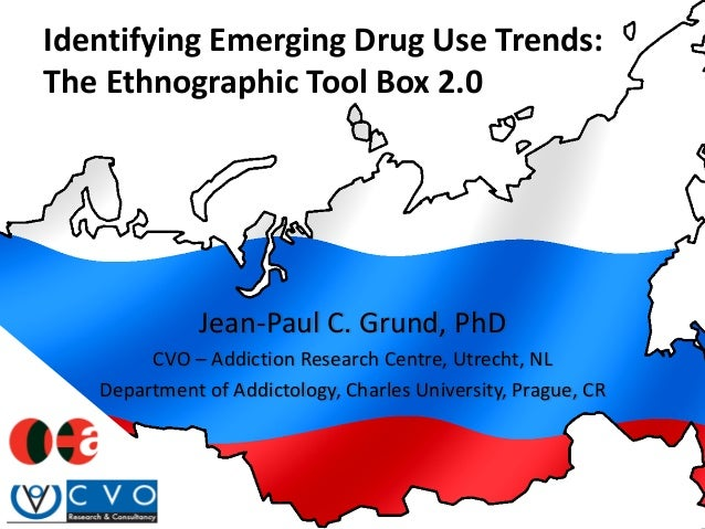 Identifying Emerging Drug Use Trends: The Ethnographic Tool Box 2.0  Jean-Paul C. Grund, PhD CVO – Addiction Research Cent...