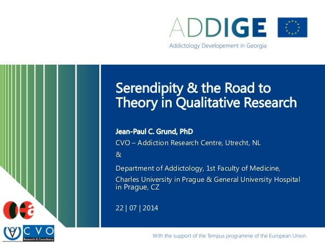 Serendipity & the Road to Theory in Qualitative Research Jean-Paul C. Grund, PhD CVO – Addiction Research Centre, Utrecht,...