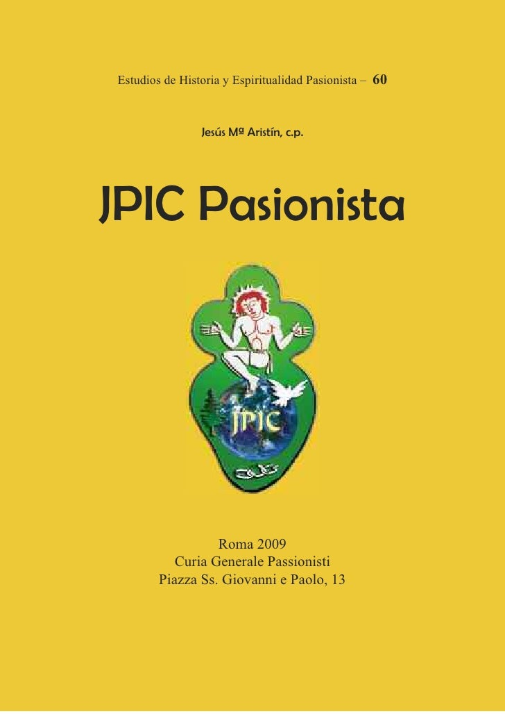 Estudios de Historia y Espiritualidad Pasionista – 60                    Jesús Mª Aristín, c.p.     JPIC Pasionista       ...