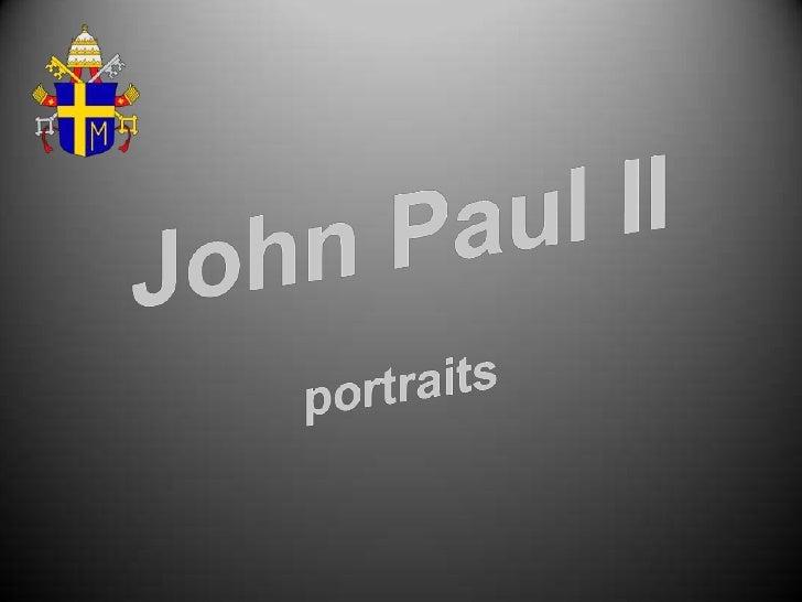 John Paul II<br />portraits<br />