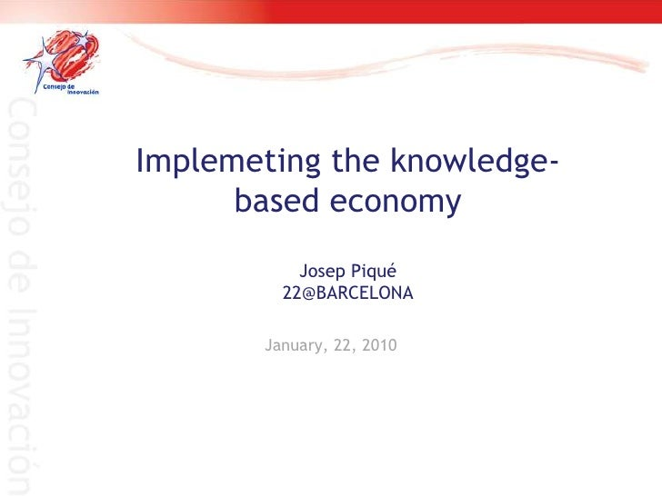 Implemeting the knowledge-based economyJosep Piqué22@BARCELONA<br />January, 22, 2010<br />