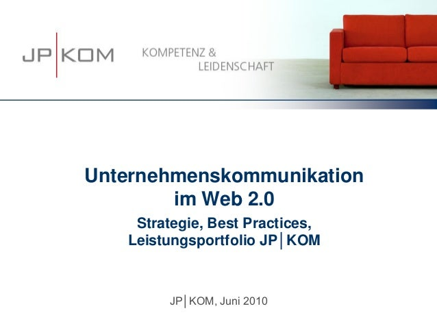 Unternehmenskommunikation        im Web 2.0    Strategie, Best Practices,   Leistungsportfolio JP│KOM        JP│KOM, Juni ...