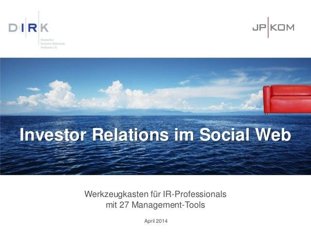 Investor Relations im Social Web Werkzeugkasten für IR-Professionals mit 27 Management-Tools April 2014