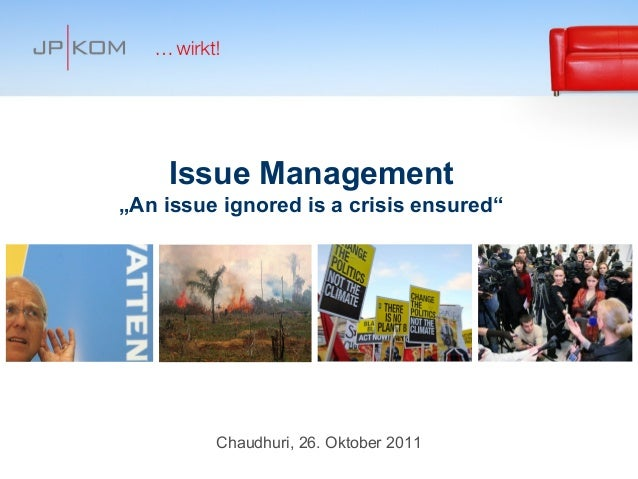 "Issue Management""An issue ignored is a crisis ensured""         Chaudhuri, 26. Oktober 2011                                ..."