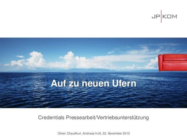 Credentials Pressearbeit/VertriebsunterstützungOliver Chaudhuri, Andreas Voß, 22. November 2012Auf zu neuen UfernAuf zu ne...