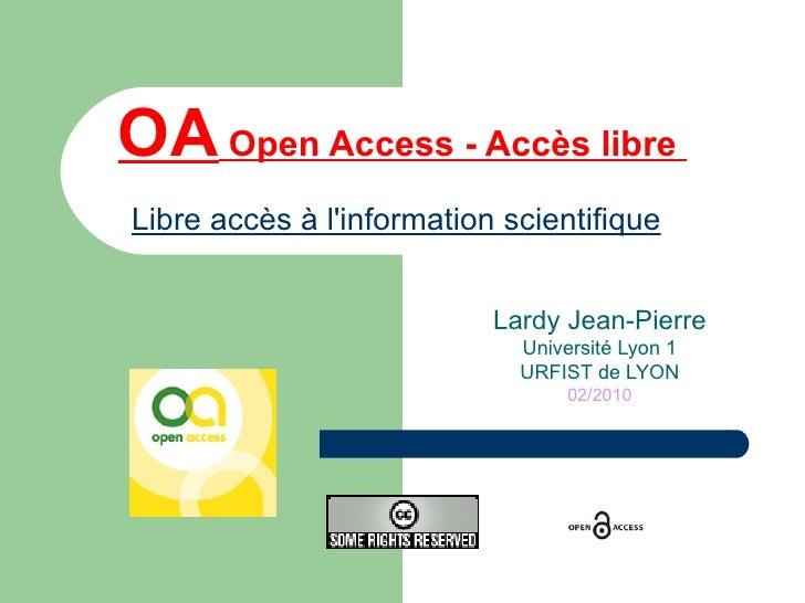 OA   Open Access - Accès libre  Libre accès à l'information scientifique   Lardy Jean-Pierre Université Lyon 1 URFIST de L...