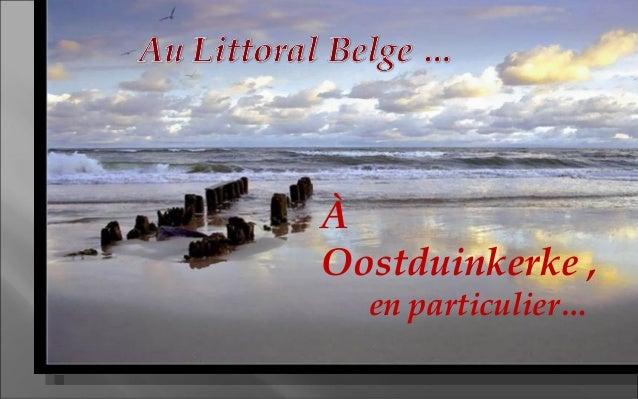 À Oostduinkerke , en particulier…