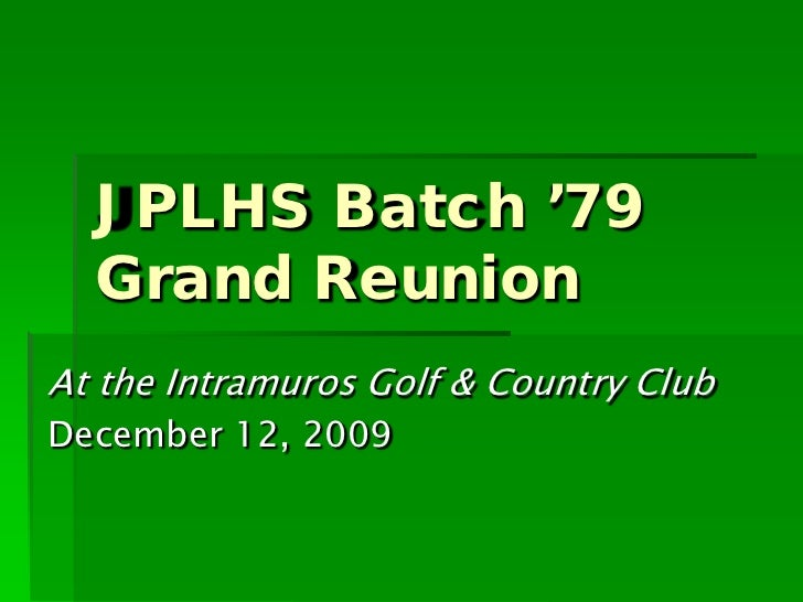 JPLHS Batch '79  Grand ReunionAt the Intramuros Golf & Country ClubDecember 12, 2009