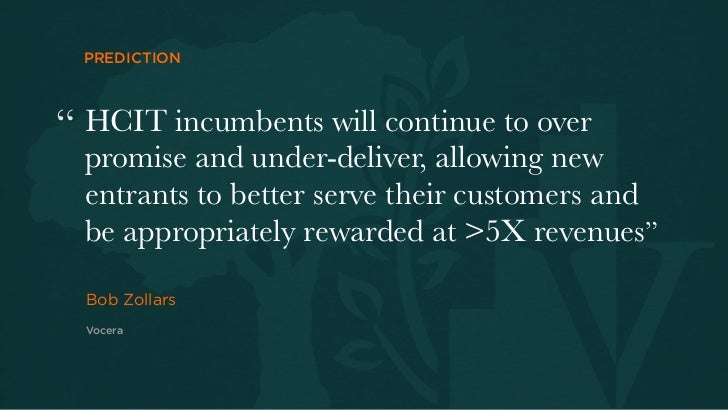 "PREDICTION"" HCIT incumbents will continue to over  promise and under-deliver, allowing new  entrants to better serve their..."