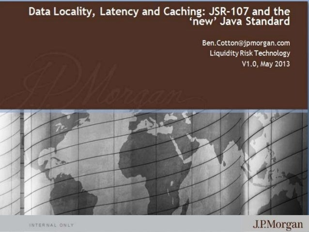   Data Locality, Latency and Caching: JSR-107 and the new Java Standard