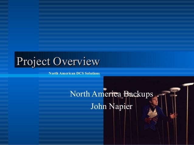Project Overview North American DCS Solutions  North America Backups John Napier