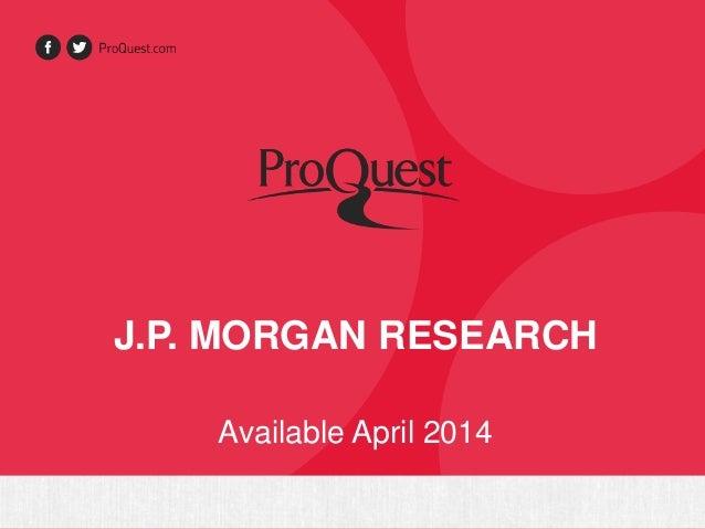 J.P. MORGAN RESEARCH Available April 2014