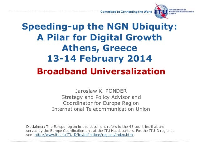 International Telecommunication Union Committed to Connecting the World Speeding-up the NGN Ubiquity: A Pilar for Digital ...