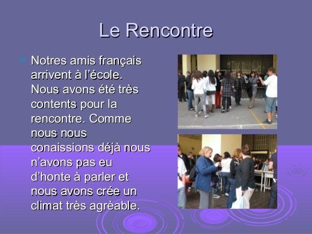 Le RencontreLe Rencontre  Notres amis françaisNotres amis français arrivent à l'école.arrivent à l'école. Nous avons été ...