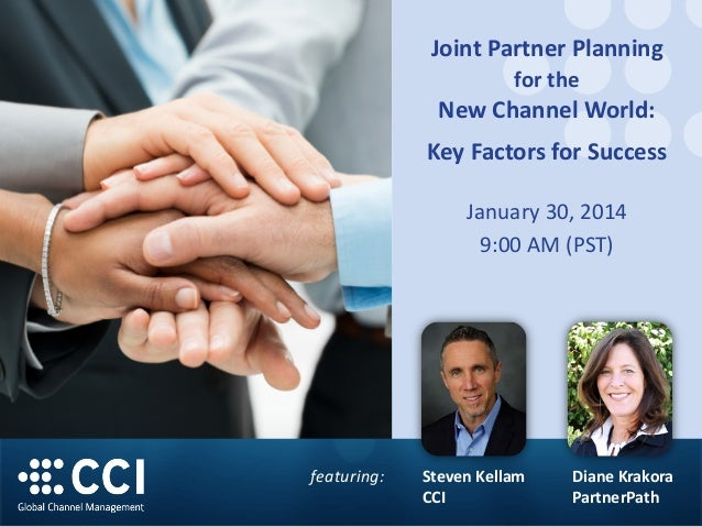 Joint Partner Planning for the  New Channel World: Key Factors for Success January 30, 2014 9:00 AM (PST)  featuring:  Ste...
