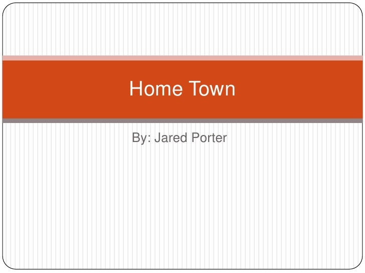 By: Jared Porter<br />Home Town<br />