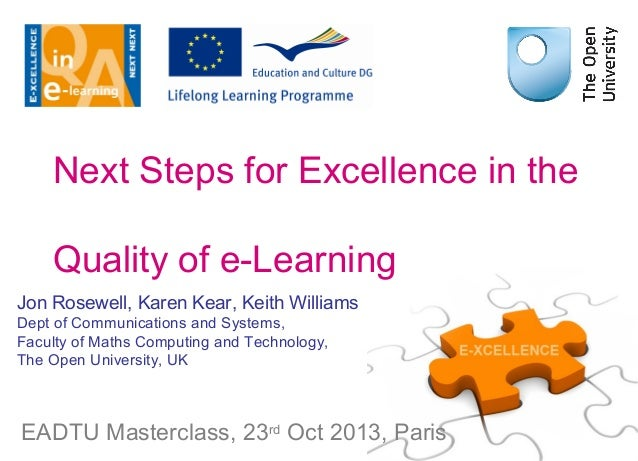 Next Steps for Excellence in the Quality of e-Learning Jon Rosewell, Karen Kear, Keith Williams Dept of Communications and...