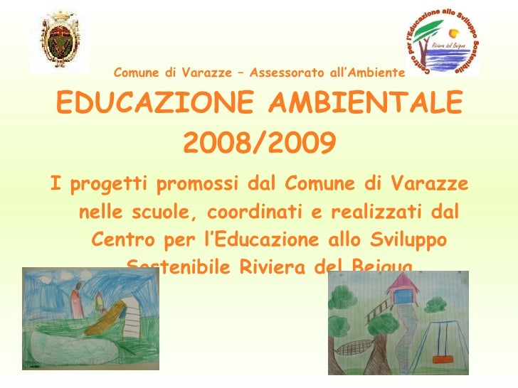 Comune di Varazze – Assessorato all'Ambiente EDUCAZIONE AMBIENTALE 2008/2009 <ul><li>I progetti promossi dal Comune di Var...