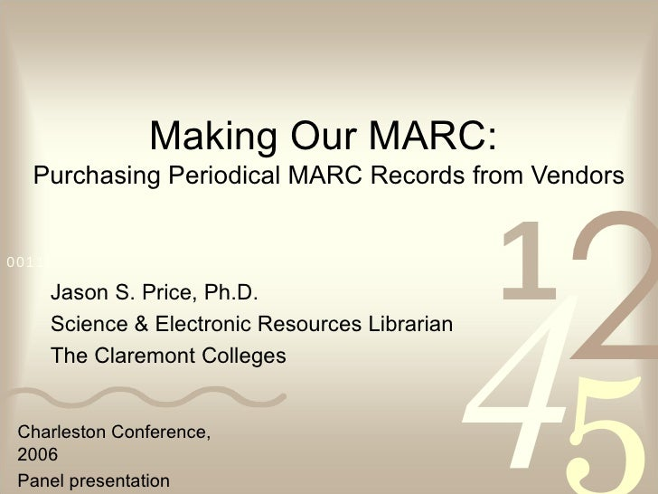 Making Our MARC:  Purchasing Periodical MARC Records from Vendors Jason S. Price, Ph.D. Science & Electronic Resources Lib...