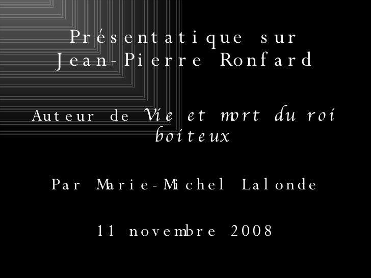 Présentatique sur Jean-Pierre Ronfard <ul><li>Auteur de  Vie et mort du roi boiteux </li></ul><ul><li>Par Marie-Michel Lal...