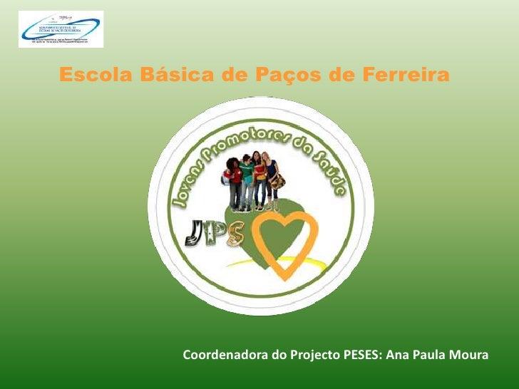 Escola Básica de Paços de Ferreira<br />Coordenadora do Projecto PESES: Ana Paula Moura<br />