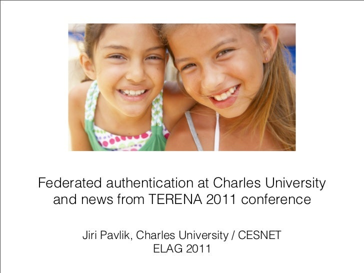 Federated authentication at Charles University  and news from TERENA 2011 conference       Jiri Pavlik, Charles University...