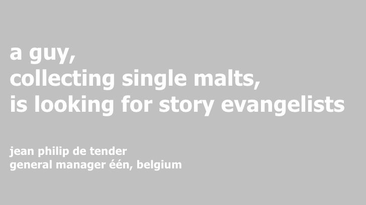 a guy,  collecting single malts, is looking for story evangelists jean philip de tender general manager één, belgium