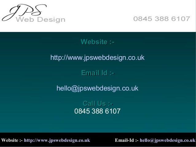 Website :http://www.jpswebdesign.co.uk Email Id :hello@jpswebdesign.co.uk Call Us :0845 388 6107  Website :- http://www.jp...