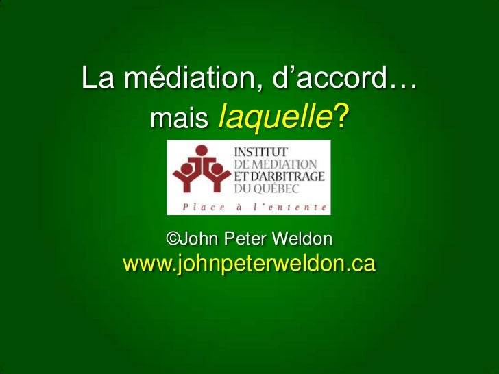 La médiation, d'accord… <br />mais laquelle?<br />©John Peter Weldon<br />www.johnpeterweldon.ca<br />