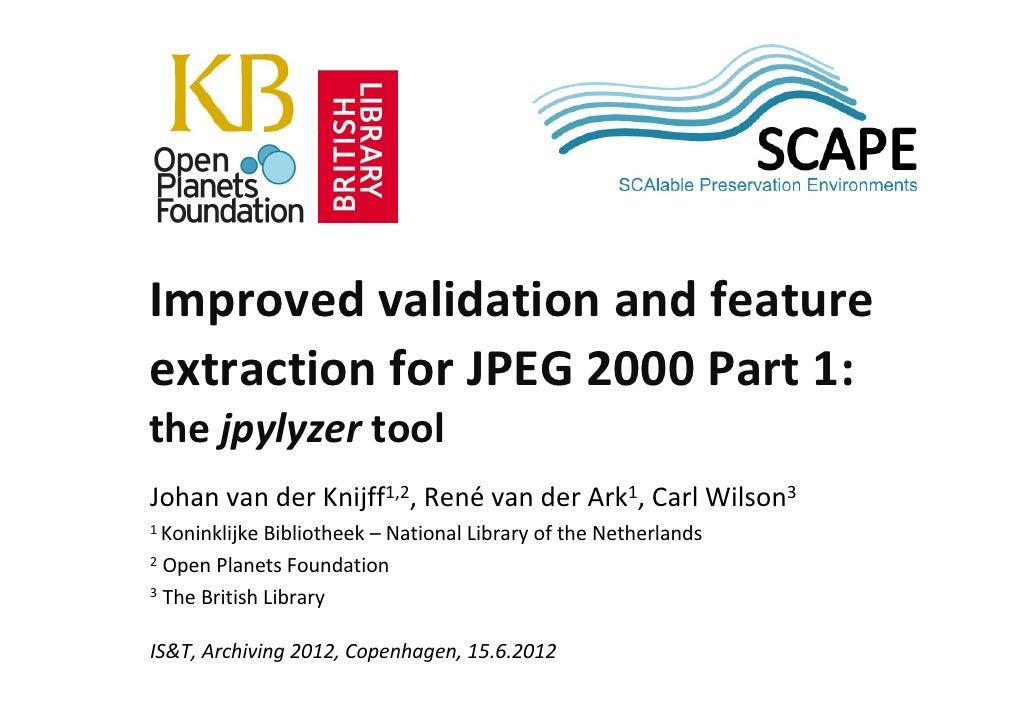 SCAP                                                               EImprovedvalidationandfeatureextractionforJPEG20...