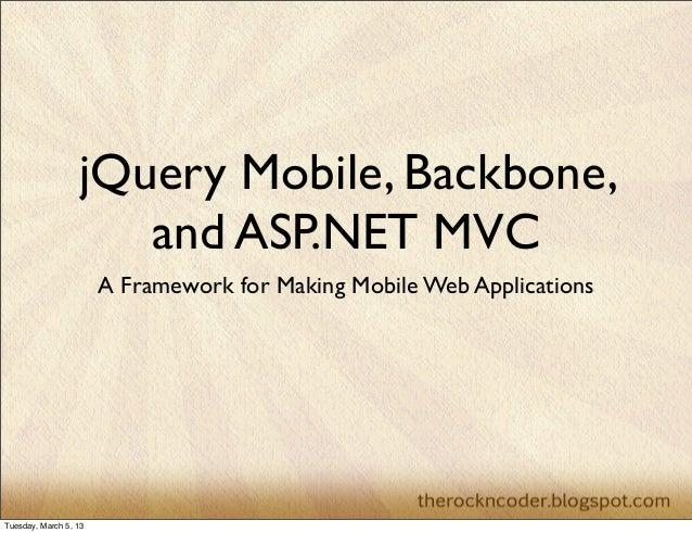 jQuery Mobile, Backbone,                     and ASP.NET MVC                       A Framework for Making Mobile Web Appli...