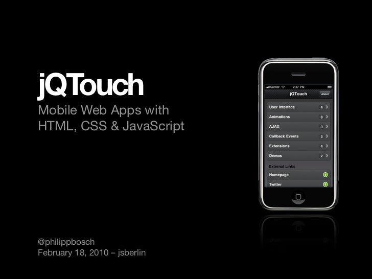jQTouch Mobile Web Apps with HTML, CSS & JavaScript     @philippbosch February 18, 2010 – jsberlin