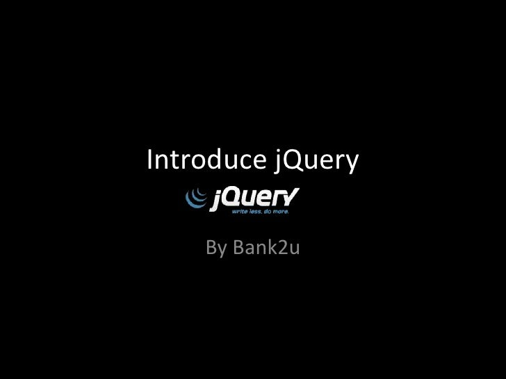 Introduce jQuery<br />By Bank2u<br />