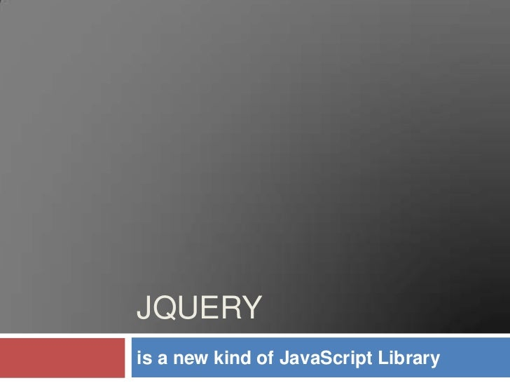 jQuery<br />is a new kind of JavaScript Library<br />