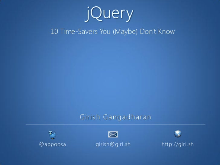 10 Time-Savers You (Maybe) Dont Know           Girish Gangadharan@appoosa        girish@giri.sh      http://giri.sh