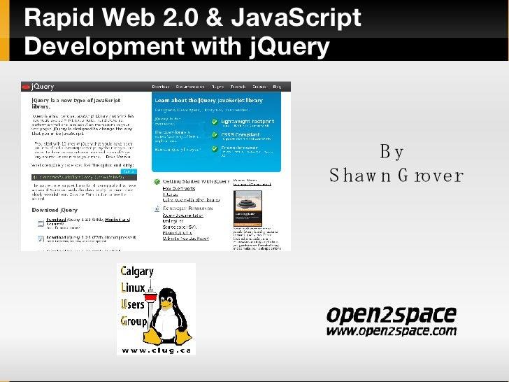 Rapid Web 2.0 & JavaScript Development with jQuery <ul><ul><li>By  </li></ul></ul><ul><ul><li>Shawn Grover </li></ul></ul>