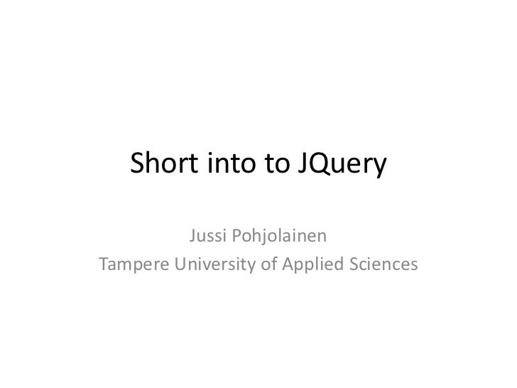 Short into to JQuery         Jussi PohjolainenTampere University of Applied Sciences