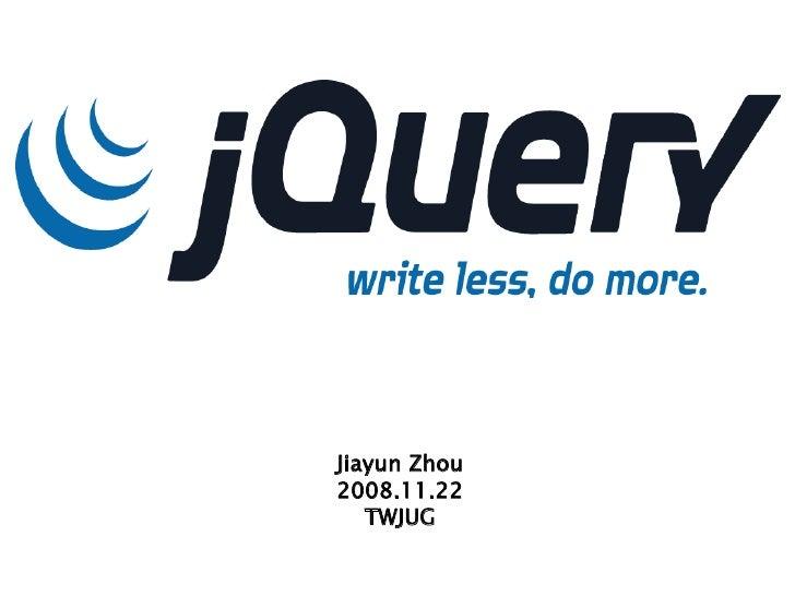 Jiayun Zhou 2008.11.22    TWJUG