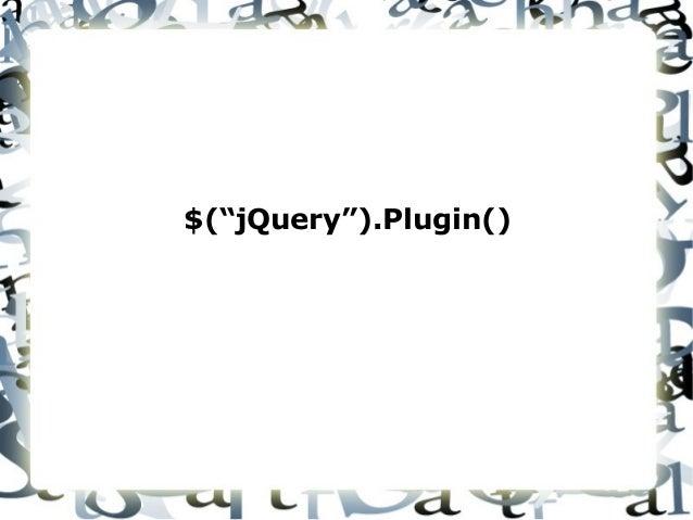 """$(""""jQuery"""").Plugin()"""