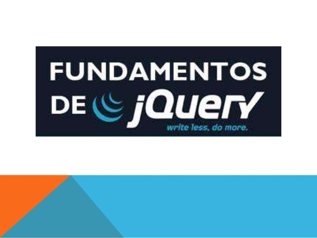 ¿QUÉ ES JQUERY? Framework JavaScript creado por Jhon Resig en el año 2005 y presentado el 2006. Reunió una serie de funcio...