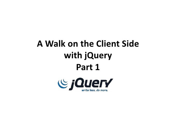 A Walk on the Client Sidewith jQueryPart 1<br />